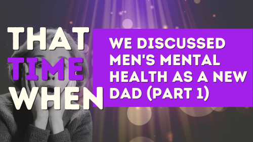 That Time When we discussed men's mental health as a new Dad, Bright PUrple
